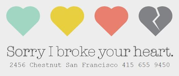 Sorry I Broke Your Heart 2456 Chestnut St San Francisco Ca